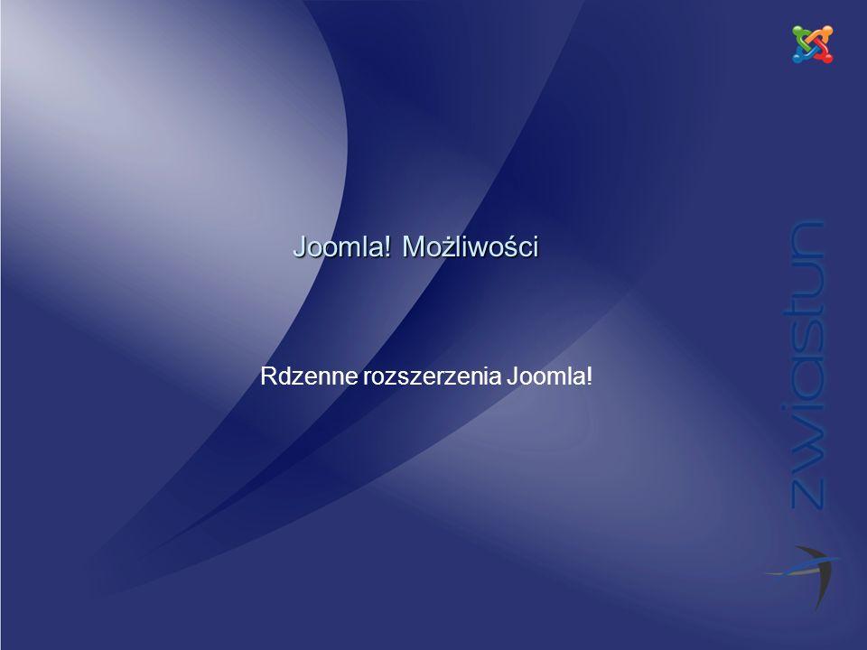 © Polskie Centrum Joomla! 2 Joomla! Możliwości 1 Moduły 2 Dodatki 3 Szablony 4 Języki 5 Komponenty