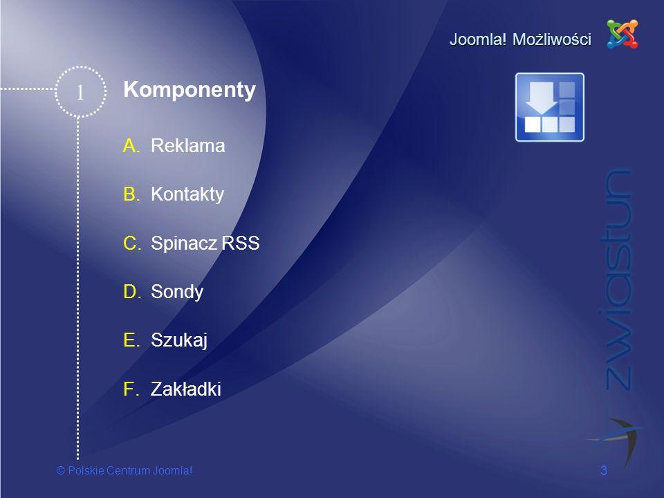 © Polskie Centrum Joomla! 3 Joomla! Możliwości A.Reklama B.Kontakty C.Spinacz RSS D.Sondy E.Szukaj F.Zakładki 1 Komponenty
