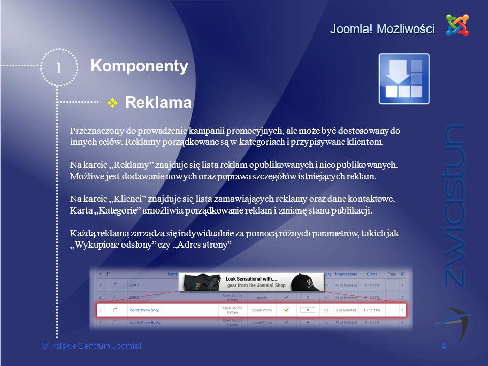 © Polskie Centrum Joomla! 4 Joomla! Możliwości Reklama 1 Przeznaczony do prowadzenie kampanii promocyjnych, ale może być dostosowany do innych celów.