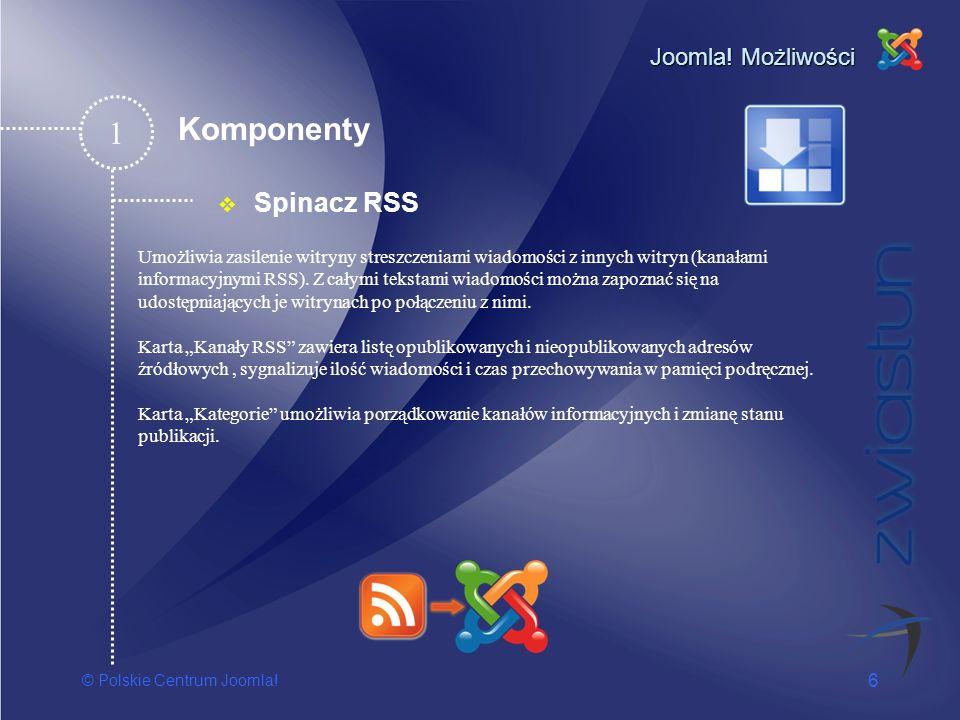 © Polskie Centrum Joomla! 6 Joomla! Możliwości Spinacz RSS 1 Umożliwia zasilenie witryny streszczeniami wiadomości z innych witryn (kanałami informacy