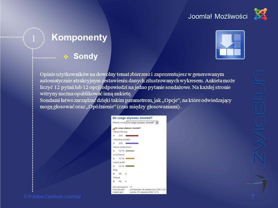 © Polskie Centrum Joomla! 7 Joomla! Możliwości Sondy 1 Opinie użytkowników na dowolny temat zbierzesz i zaprezentujesz w generowanym automatycznie atr
