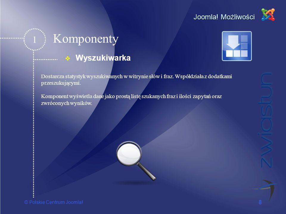 © Polskie Centrum Joomla! 8 Joomla! Możliwości Wyszukiwarka 1 Dostarcza statystyk wyszukiwanych w witrynie słów i fraz. Współdziała z dodatkami przesz