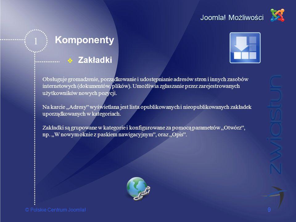© Polskie Centrum Joomla! 9 Joomla! Możliwości Zakładki 1 Obsługuje gromadzenie, porządkowanie i udostępnianie adresów stron i innych zasobów internet