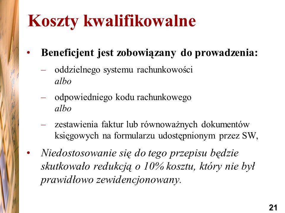 21 Beneficjent jest zobowiązany do prowadzenia: –oddzielnego systemu rachunkowości albo –odpowiedniego kodu rachunkowego albo –zestawienia faktur lub