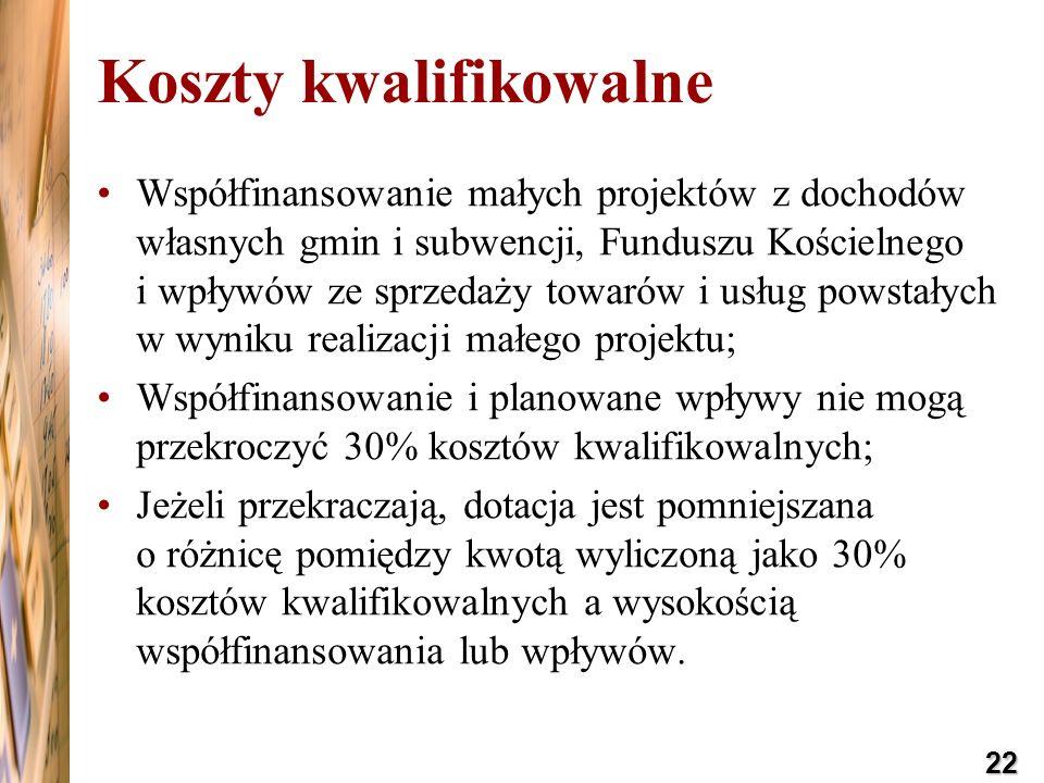 22 Koszty kwalifikowalne Współfinansowanie małych projektów z dochodów własnych gmin i subwencji, Funduszu Kościelnego i wpływów ze sprzedaży towarów