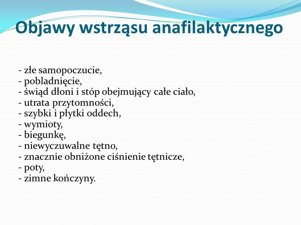 Objawy wstrząsu anafilaktycznego - złe samopoczucie, - pobladnięcie, - świąd dłoni i stóp obejmujący całe ciało, - utrata przytomności, - szybki i płytki oddech, - wymioty, - biegunkę, - niewyczuwalne tętno, - znacznie obniżone ciśnienie tętnicze, - poty, - zimne kończyny.