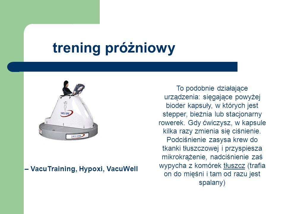 trening próżniowy – VacuTraining, Hypoxi, VacuWell To podobnie działające urządzenia: sięgające powyżej bioder kapsuły, w których jest stepper, bieżni