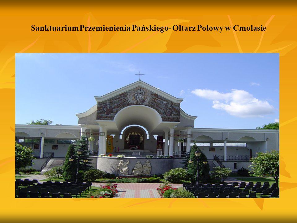 Sanktuarium Przemienienia Pańskiego- Ołtarz Polowy w Cmolasie
