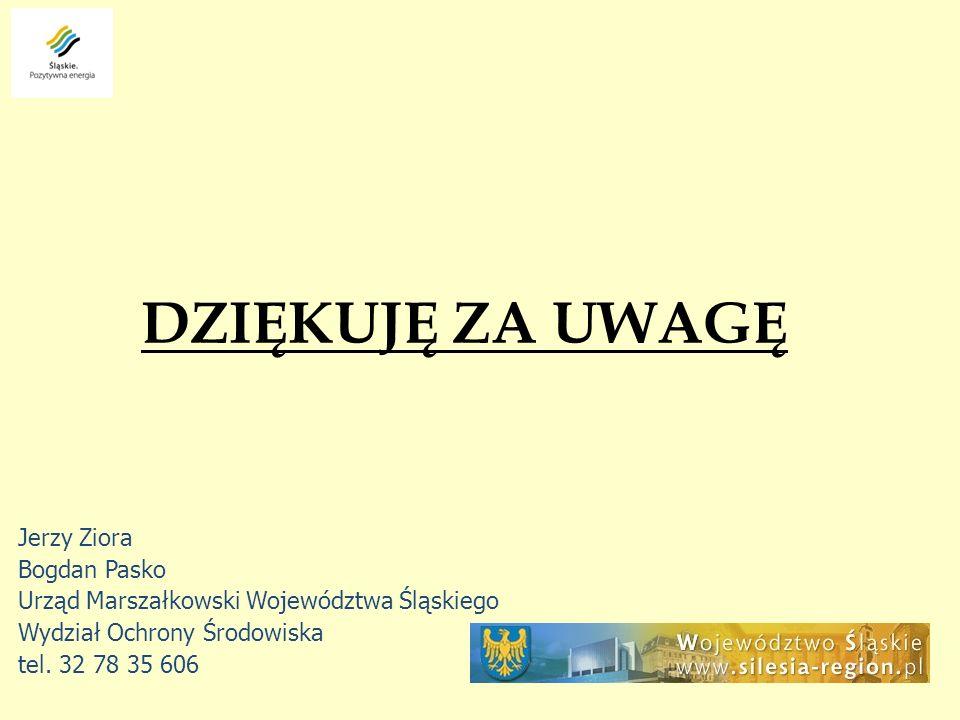 DZIĘKUJĘ ZA UWAGĘ Jerzy Ziora Bogdan Pasko Urząd Marszałkowski Województwa Śląskiego Wydział Ochrony Środowiska tel. 32 78 35 606
