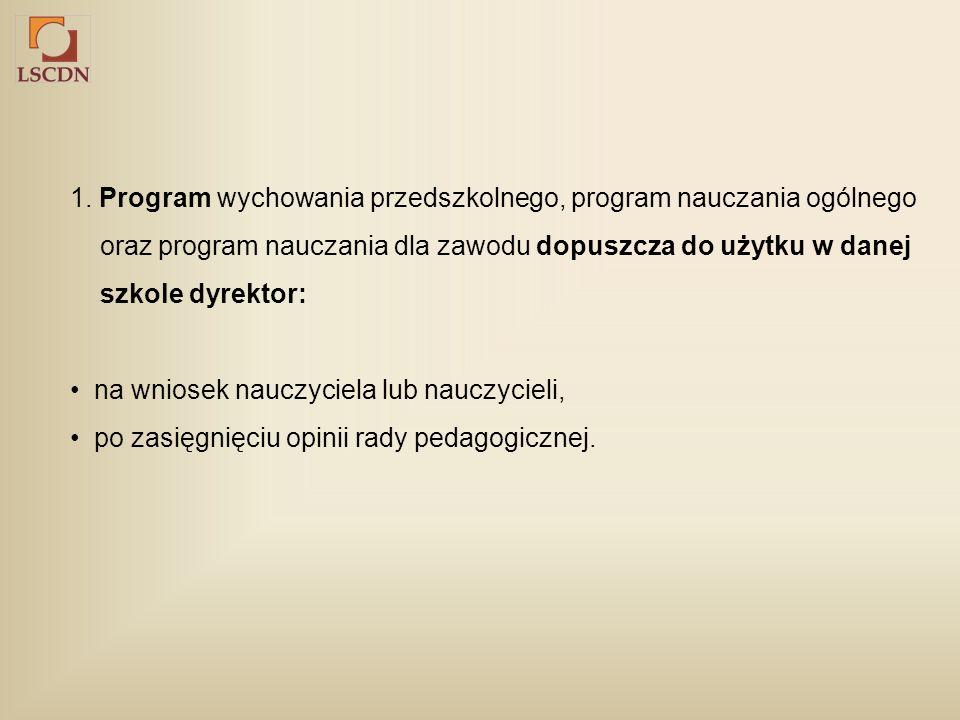 1. Program wychowania przedszkolnego, program nauczania ogólnego oraz program nauczania dla zawodu dopuszcza do użytku w danej szkole dyrektor: na wni