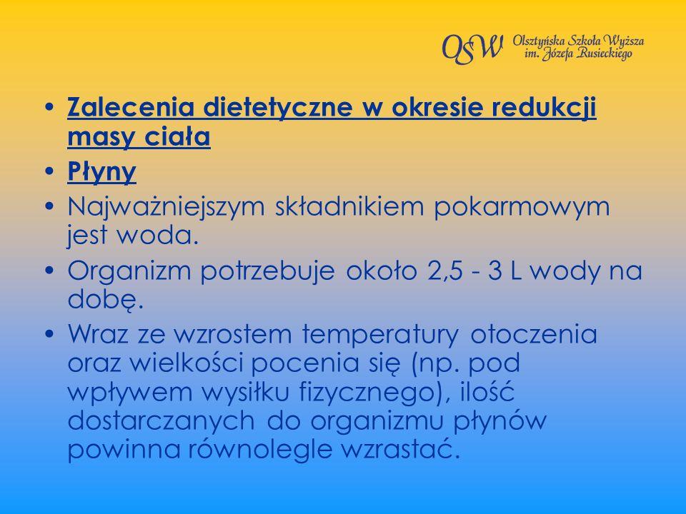 Zalecenia dietetyczne w okresie redukcji masy ciała Płyny Najważniejszym składnikiem pokarmowym jest woda. Organizm potrzebuje około 2,5 - 3 L wody na