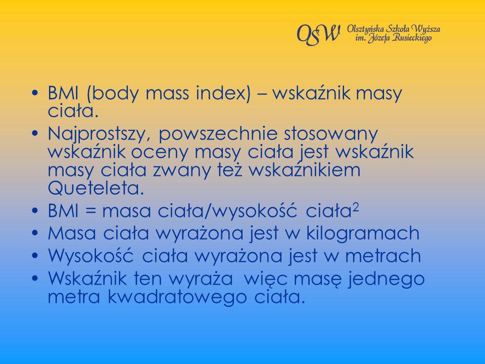 BMI (body mass index) – wskaźnik masy ciała. Najprostszy, powszechnie stosowany wskaźnik oceny masy ciała jest wskaźnik masy ciała zwany też wskaźniki