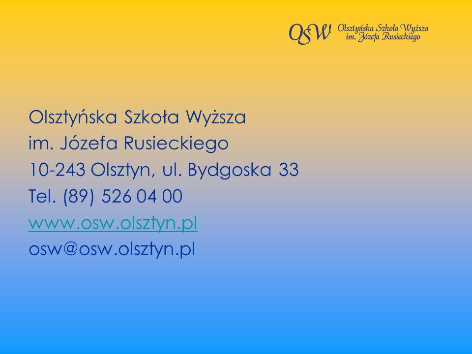 Olsztyńska Szkoła Wyższa im. Józefa Rusieckiego 10-243 Olsztyn, ul. Bydgoska 33 Tel. (89) 526 04 00 www.osw.olsztyn.pl osw@osw.olsztyn.pl