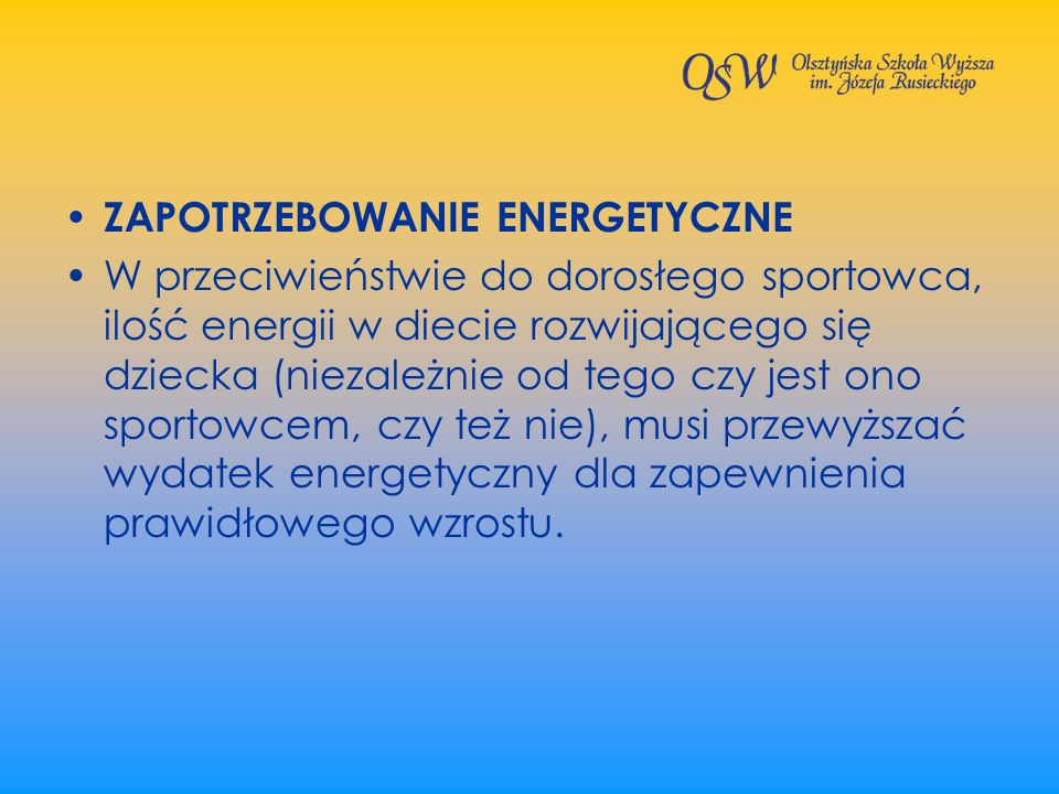ZAPOTRZEBOWANIE ENERGETYCZNE W przeciwieństwie do dorosłego sportowca, ilość energii w diecie rozwijającego się dziecka (niezależnie od tego czy jest