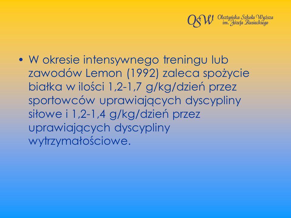 W okresie intensywnego treningu lub zawodów Lemon (1992) zaleca spożycie białka w ilości 1,2-1,7 g/kg/dzień przez sportowców uprawiających dyscypliny