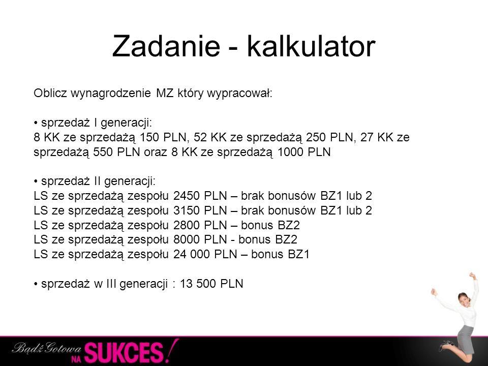 Zadanie - kalkulator Oblicz wynagrodzenie MZ który wypracował: sprzedaż I generacji: 8 KK ze sprzedażą 150 PLN, 52 KK ze sprzedażą 250 PLN, 27 KK ze s