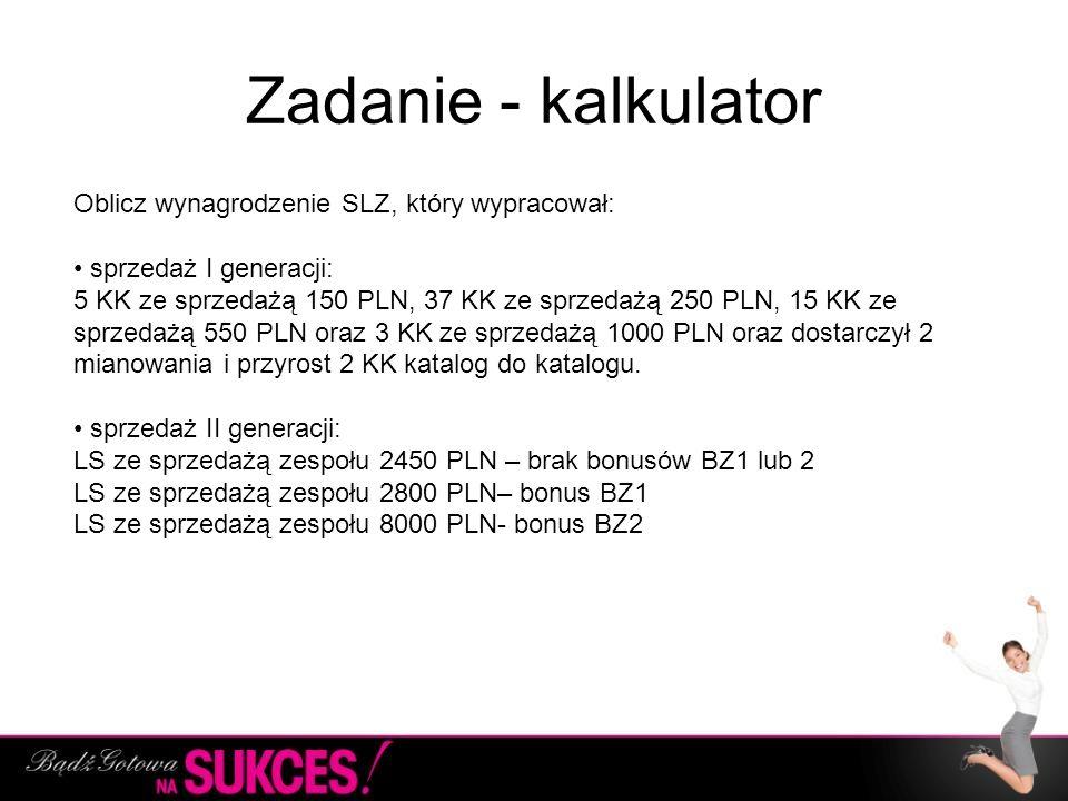 Zadanie - kalkulator Oblicz wynagrodzenie SLZ, który wypracował: sprzedaż I generacji: 5 KK ze sprzedażą 150 PLN, 37 KK ze sprzedażą 250 PLN, 15 KK ze