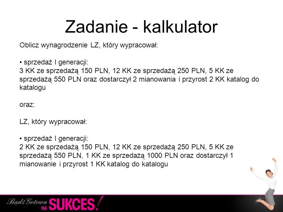 Zadanie - kalkulator Oblicz wynagrodzenie LZ, który wypracował: sprzedaż I generacji: 3 KK ze sprzedażą 150 PLN, 12 KK ze sprzedażą 250 PLN, 5 KK ze s