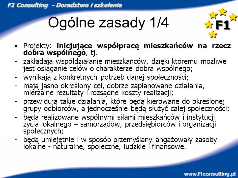F1 Consulting - Doradztwo i szkolenia www.f1consulting.pl Ogólne zasady 1/4 Projekty: inicjujące współpracę mieszkańców na rzecz dobra wspólnego, tj.