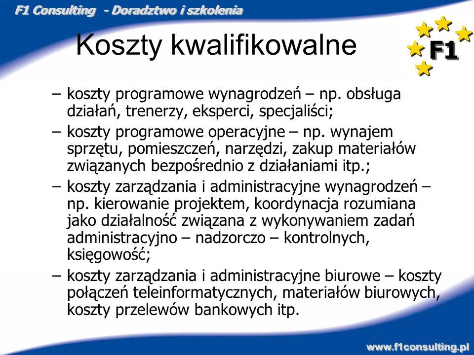 F1 Consulting - Doradztwo i szkolenia www.f1consulting.pl Koszty kwalifikowalne –koszty programowe wynagrodzeń – np. obsługa działań, trenerzy, eksper
