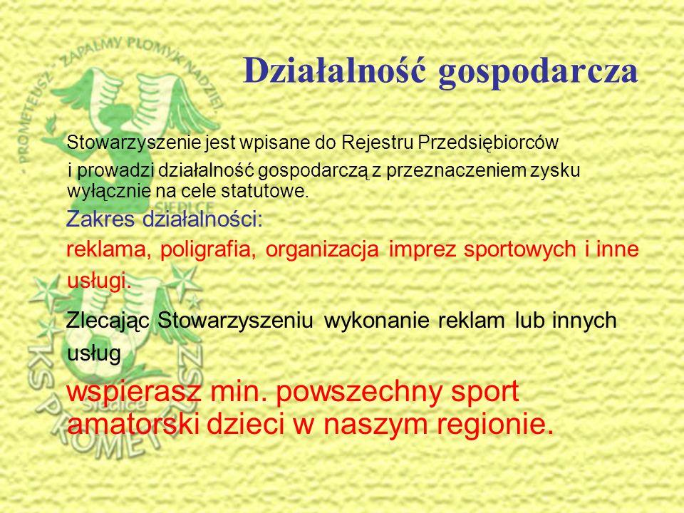 Stowarzyszenie Prometeusz Siedlce – zapalmy płomyk nadziei. Klub Sportowy Prometeusz. Prezentacja – działalność godpodarcza