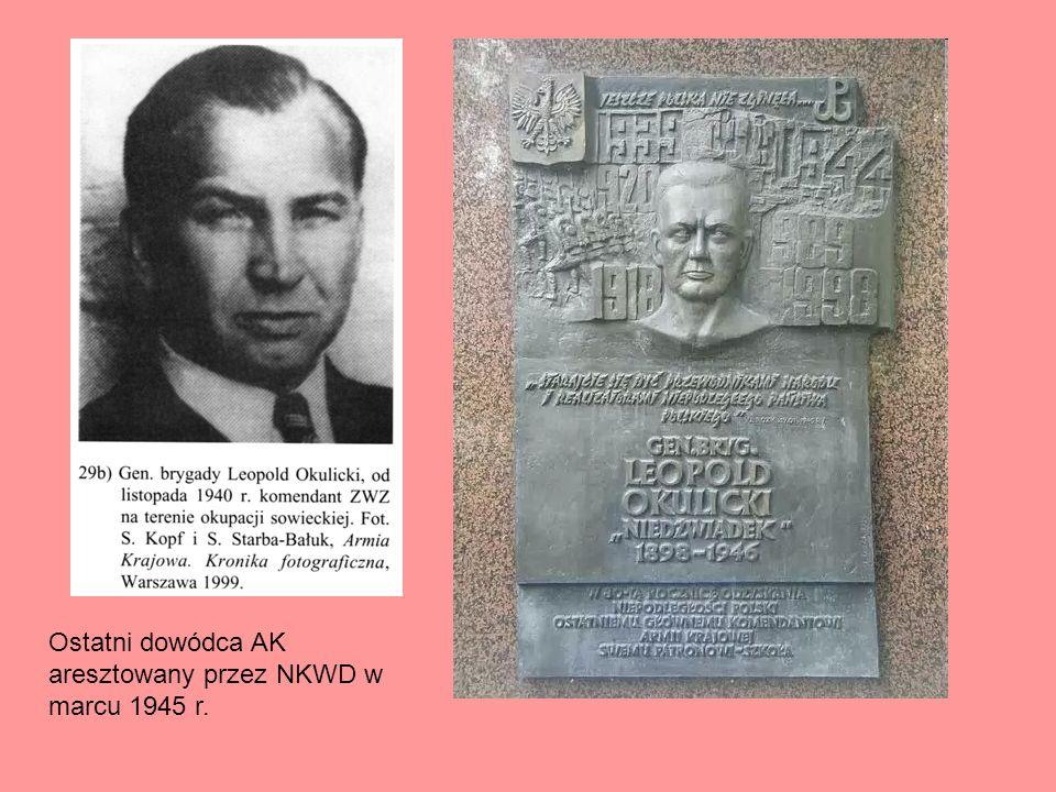 Ostatni dowódca AK aresztowany przez NKWD w marcu 1945 r.