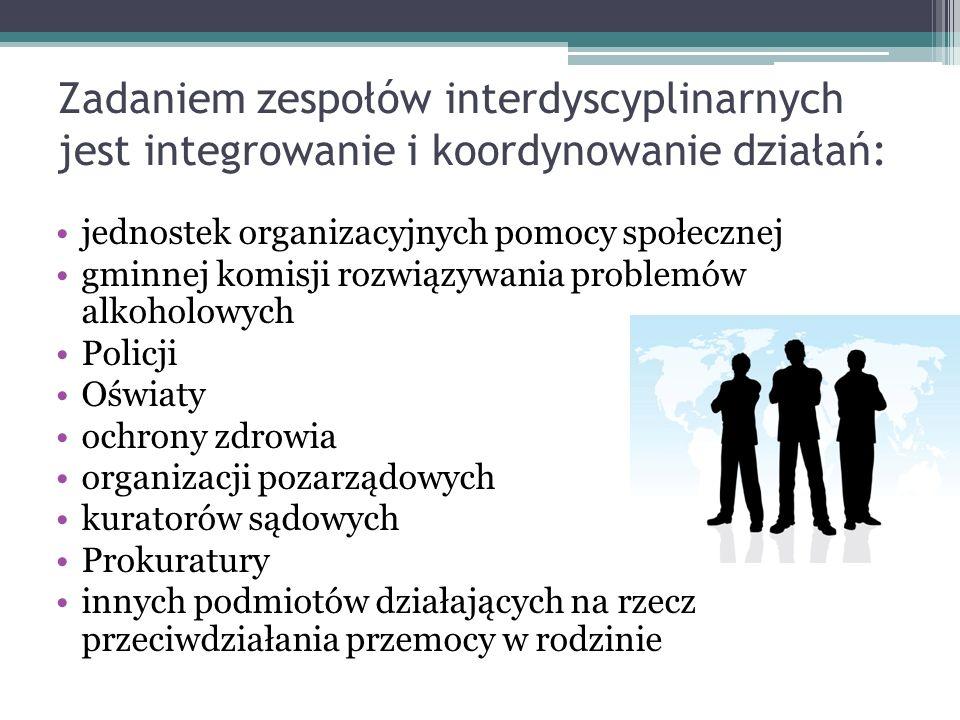 Zadaniem zespołów interdyscyplinarnych jest integrowanie i koordynowanie działań: jednostek organizacyjnych pomocy społecznej gminnej komisji rozwiązy