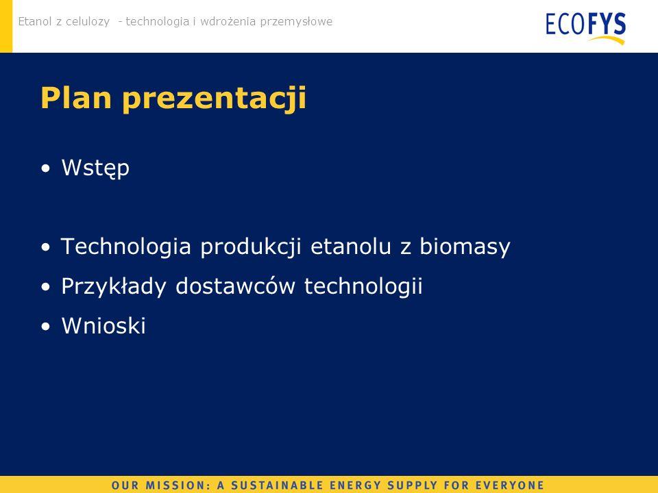 Etanol z celulozy - technologia i wdrożenia przemysłowe Plan prezentacji Wstęp Technologia produkcji etanolu z biomasy Przykłady dostawców technologii