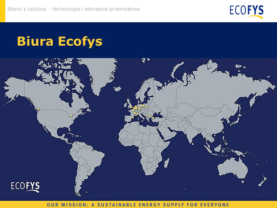 Etanol z celulozy - technologia i wdrożenia przemysłowe Biura Ecofys