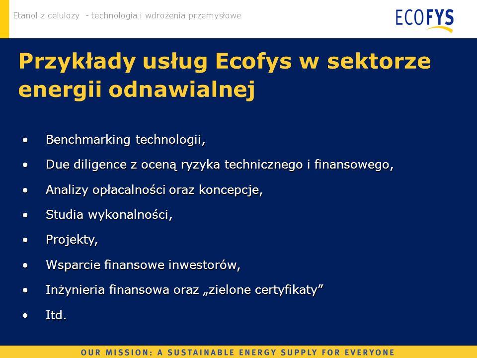 Etanol z celulozy - technologia i wdrożenia przemysłowe Przykłady usług Ecofys w sektorze energii odnawialnej Benchmarking technologii,Benchmarking te