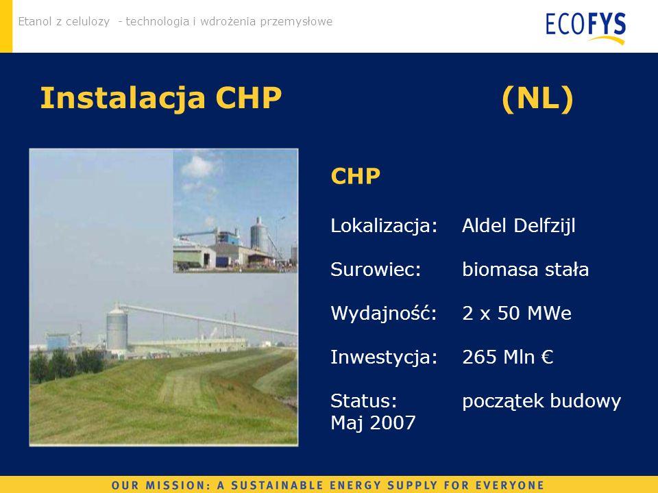 Etanol z celulozy - technologia i wdrożenia przemysłowe Instalacja CHP(NL) CHP Lokalizacja: Aldel Delfzijl Surowiec: biomasa stała Wydajność: 2 x 50 M