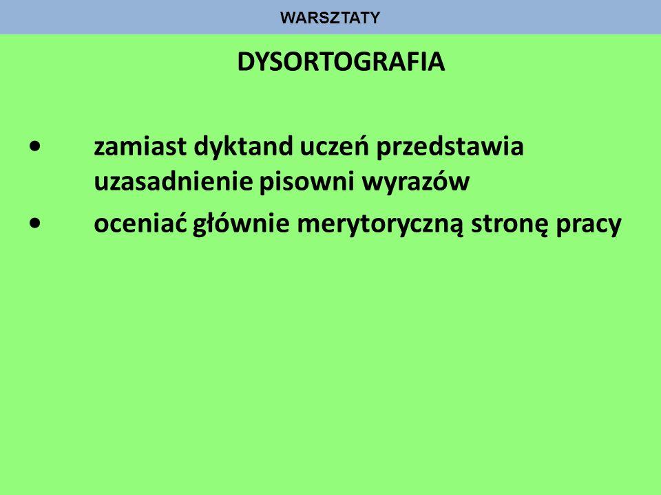 WARSZTATY DYSORTOGRAFIA zamiast dyktand uczeń przedstawia uzasadnienie pisowni wyrazów oceniać głównie merytoryczną stronę pracy