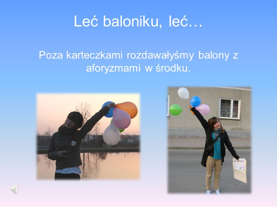 Leć baloniku, leć… Poza karteczkami rozdawałyśmy balony z aforyzmami w środku.