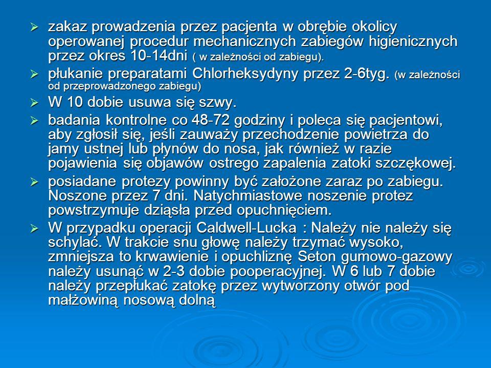 zakaz prowadzenia przez pacjenta w obrębie okolicy operowanej procedur mechanicznych zabiegów higienicznych przez okres 10-14dni ( w zależności od zab