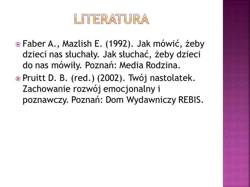 Faber A., Mazlish E. (1992). Jak mówić, żeby dzieci nas słuchały. Jak słuchać, żeby dzieci do nas mówiły. Poznań: Media Rodzina. Pruitt D. B. (red.) (