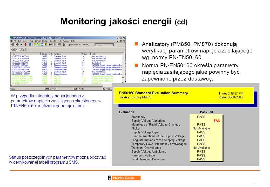21 Monitoring jakości energii (cd) Analizatory (PM850, PM870) dokonują weryfikacji parametrów napięcia zasilającego wg. normy PN-EN50160. Norma PN-EN5
