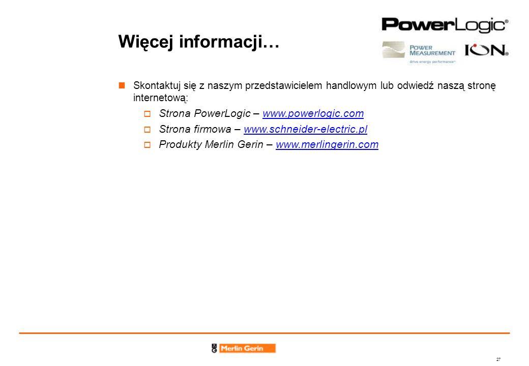 27 Więcej informacji… Skontaktuj się z naszym przedstawicielem handlowym lub odwiedź naszą stronę internetową: Strona PowerLogic – www.powerlogic.comw