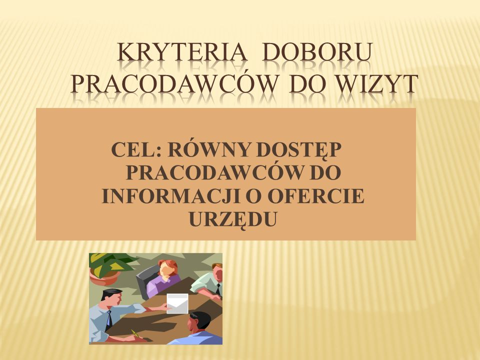 Terytorialno-przestrzenne – wizyty pośredników pracy u pracodawców z każdej gminy Powiatu Cieszyńskiego Branżowe – ze względu na profil działalności firmy i zapotrzebowanie na zawody Ze względu na ilość zatrudnianych osób – zarówno duże przedsiębiorstwa, jak i firmy jednoosobowe
