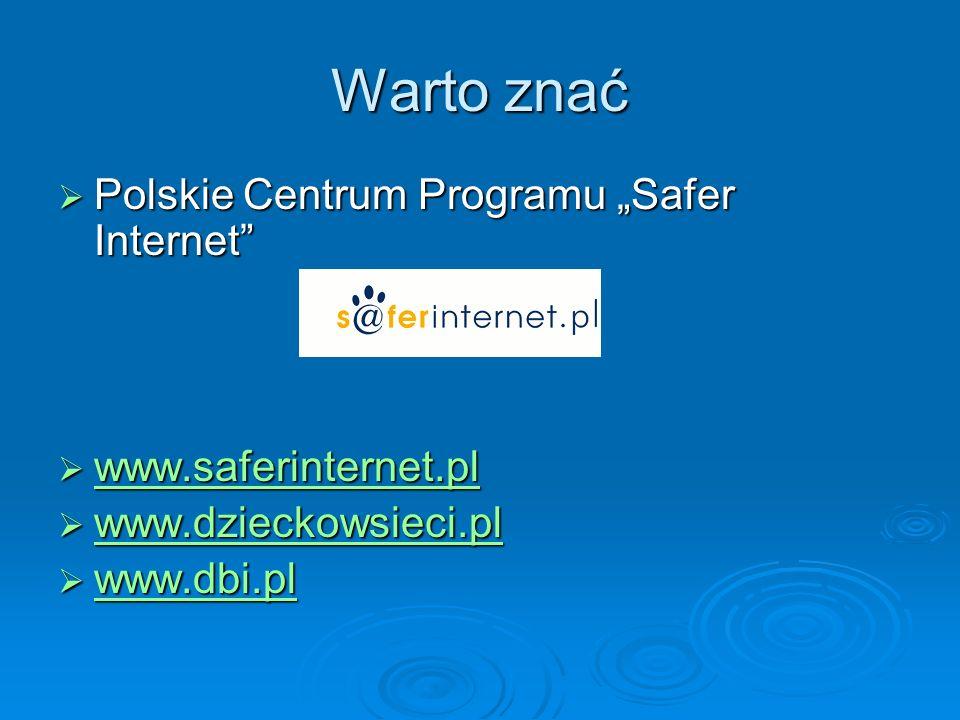 Warto znać Polskie Centrum Programu Safer Internet Polskie Centrum Programu Safer Internet www.saferinternet.pl www.saferinternet.pl www.saferinternet