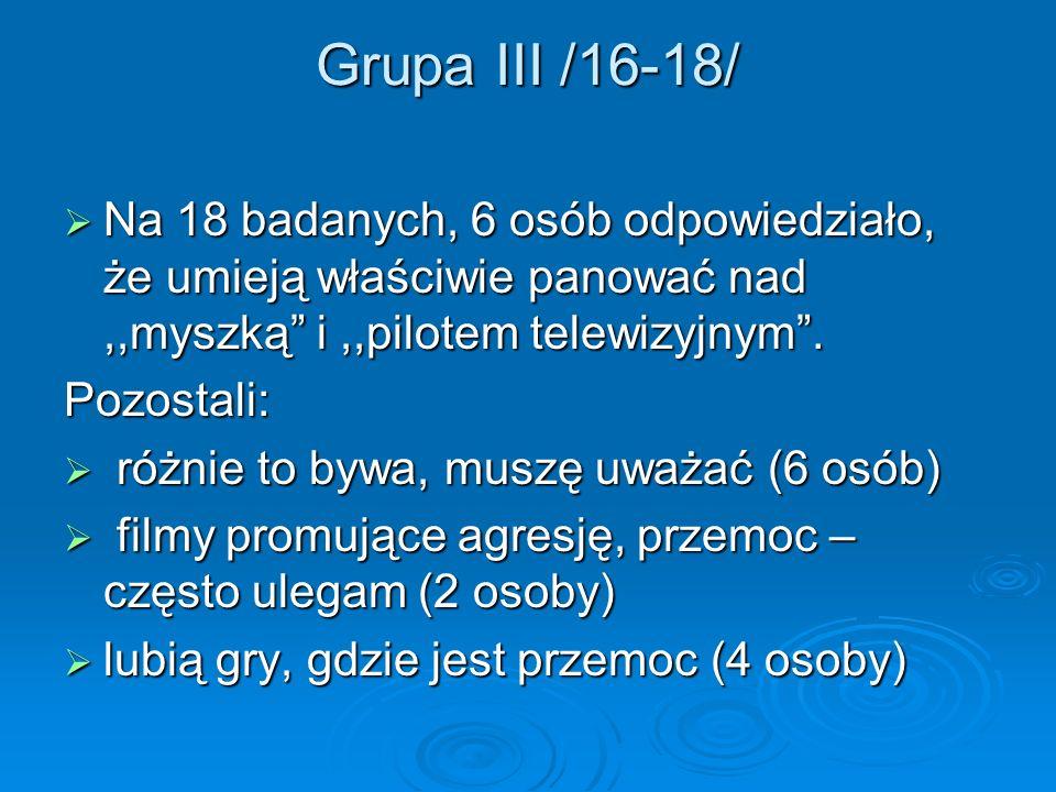 Grupa III /16-18/ Na 18 badanych, 6 osób odpowiedziało, że umieją właściwie panować nad,,myszką i,,pilotem telewizyjnym. Na 18 badanych, 6 osób odpowi