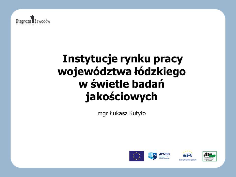 Publiczne Instytucje Rynku Pracy: w ramach badania przeprowadzono 102 wywiady z pracownikami powiatowych urzędów pracy i ich filii w województwie łódzkim; łącznie takich placówek na terenie województwa łódzkiego jest 120, stąd możemy mówić o tym, że badania miały charakter reprezentatywny; wywiady przeprowadzano z: dyrektorami tych instytucji, doradcami zawodowymi, pośrednikami pracy oraz z pracownikami działów aktywnych instrumentów rynku pracy.