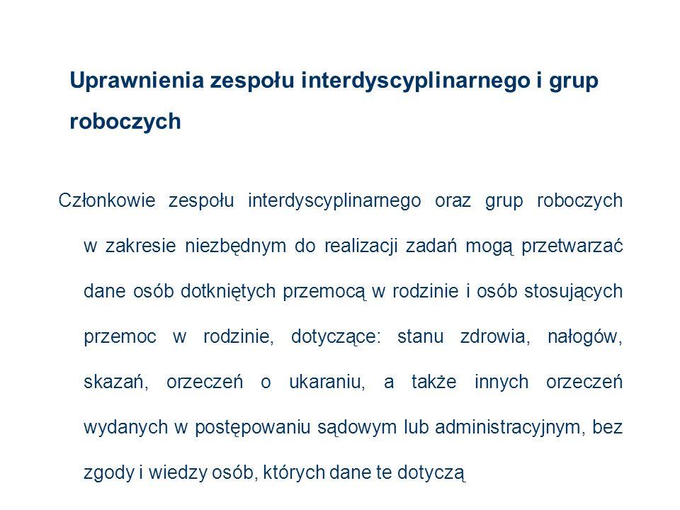 Uprawnienia zespołu interdyscyplinarnego i grup roboczych Członkowie zespołu interdyscyplinarnego oraz grup roboczych w zakresie niezbędnym do realiza