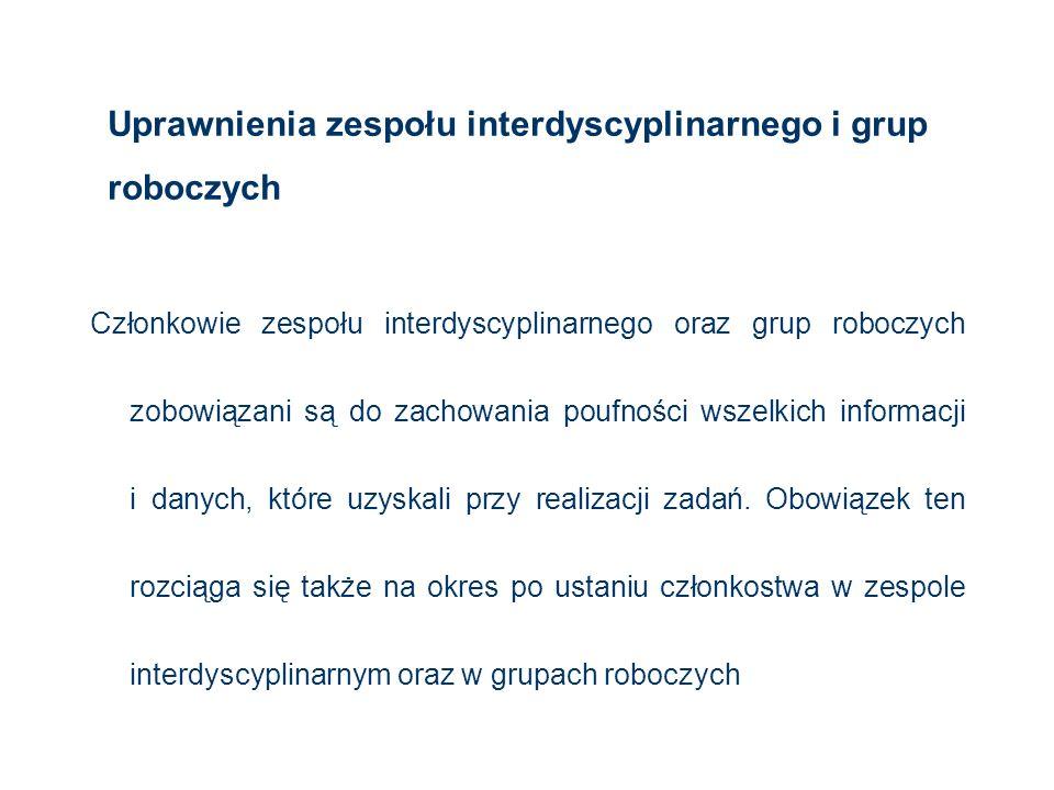 Uprawnienia zespołu interdyscyplinarnego i grup roboczych Członkowie zespołu interdyscyplinarnego oraz grup roboczych zobowiązani są do zachowania pou