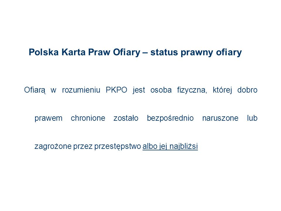 Polska Karta Praw Ofiary – status prawny ofiary Ofiarą w rozumieniu PKPO jest osoba fizyczna, której dobro prawem chronione zostało bezpośrednio narus