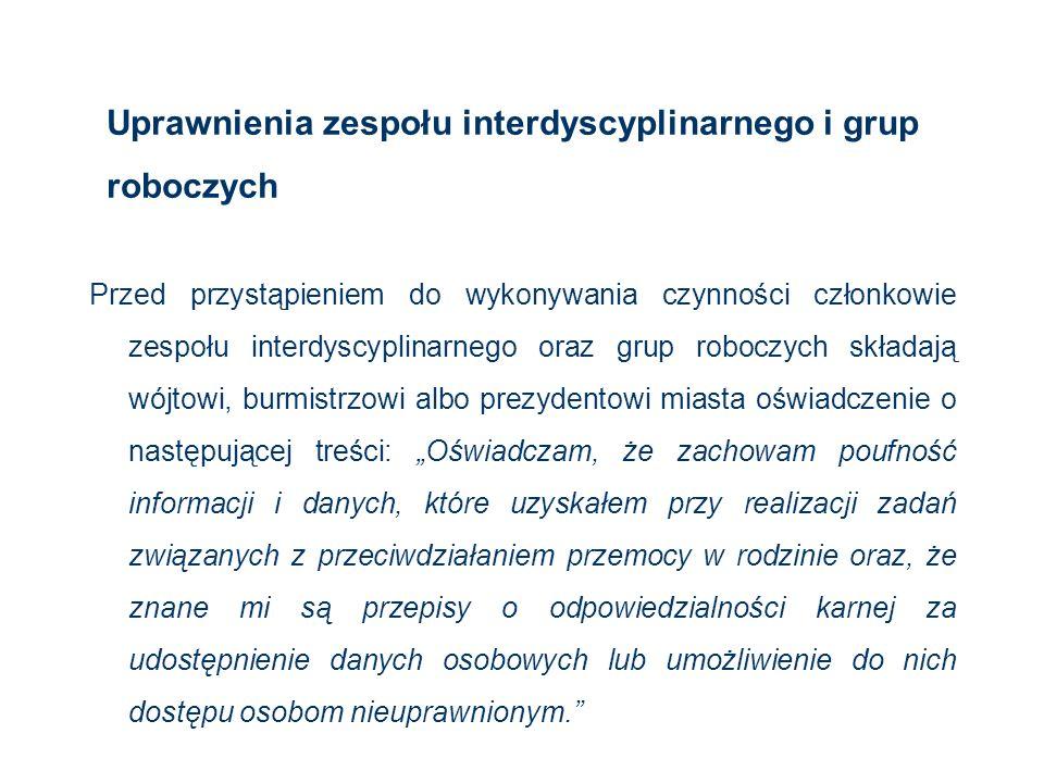 Uprawnienia zespołu interdyscyplinarnego i grup roboczych Przed przystąpieniem do wykonywania czynności członkowie zespołu interdyscyplinarnego oraz g