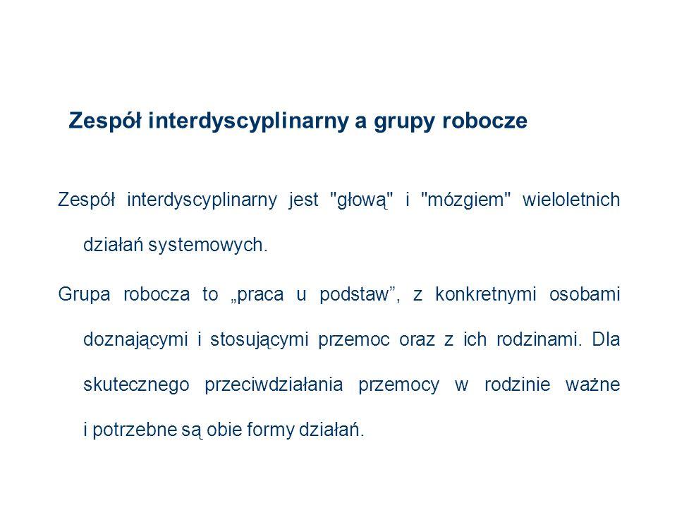 Zespół interdyscyplinarny a grupy robocze Zespół interdyscyplinarny jest