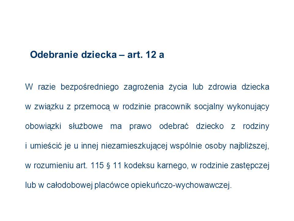 Odebranie dziecka – art. 12 a W razie bezpośredniego zagrożenia życia lub zdrowia dziecka w związku z przemocą w rodzinie pracownik socjalny wykonując