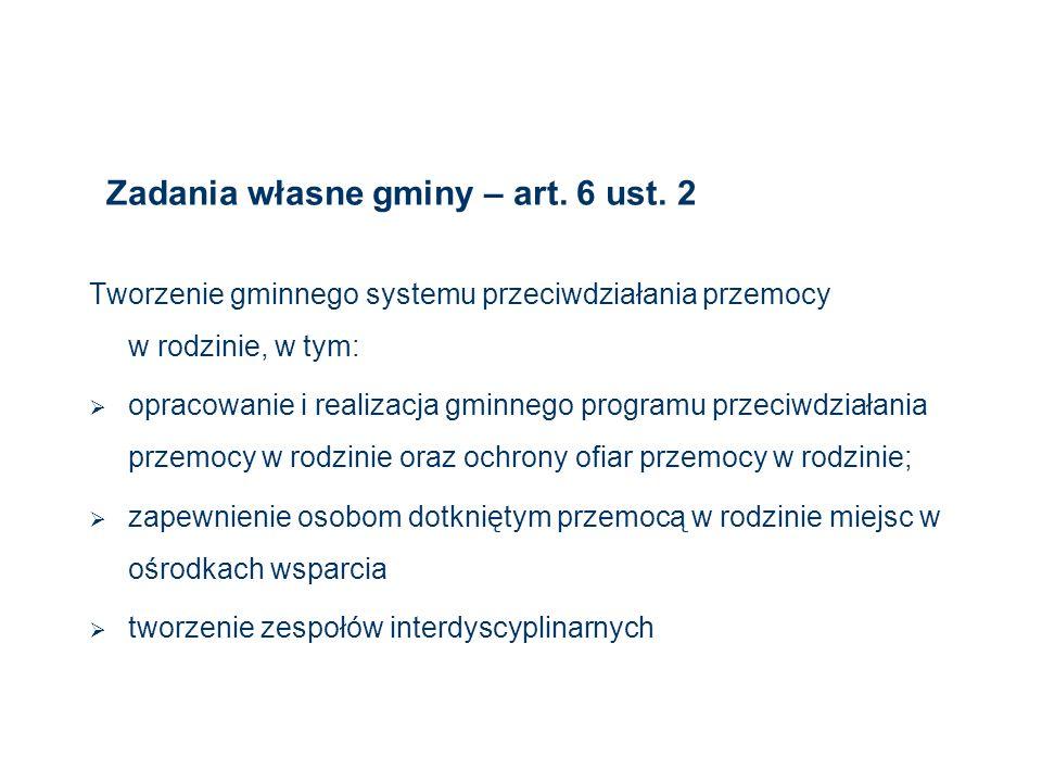 Zadania własne gminy – art. 6 ust. 2 Tworzenie gminnego systemu przeciwdziałania przemocy w rodzinie, w tym: opracowanie i realizacja gminnego program