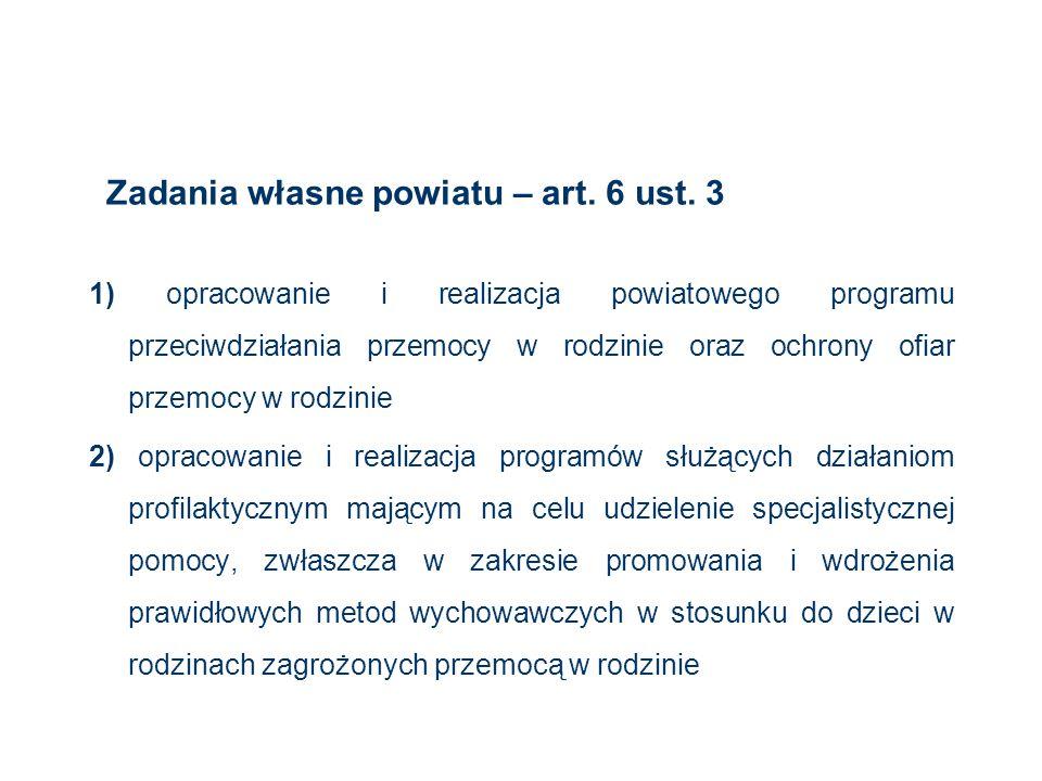 Zadania własne powiatu – art. 6 ust. 3 1) opracowanie i realizacja powiatowego programu przeciwdziałania przemocy w rodzinie oraz ochrony ofiar przemo