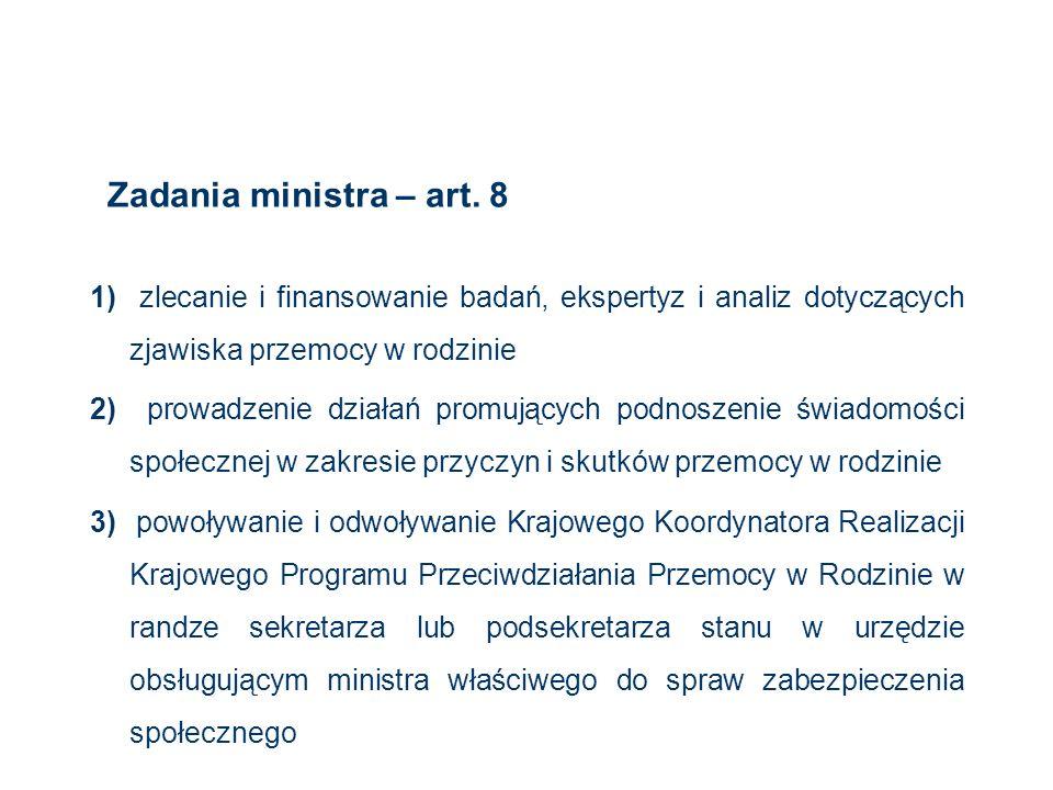 Zadania ministra – art. 8 1) zlecanie i finansowanie badań, ekspertyz i analiz dotyczących zjawiska przemocy w rodzinie 2) prowadzenie działań promują
